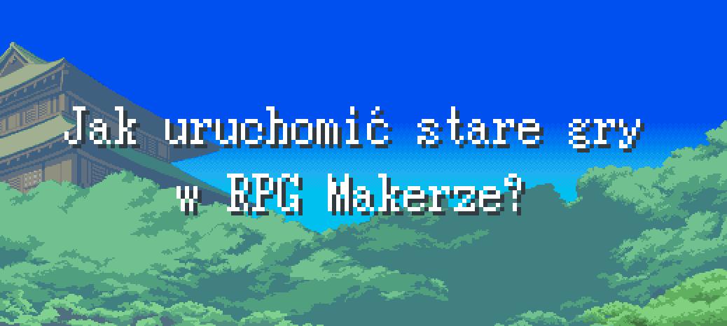 Uruchamianie gier wykonanych w programach z serii RPG Maker