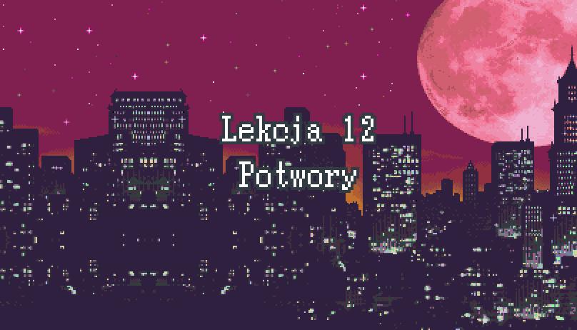 Lekcja 12 – Potwory