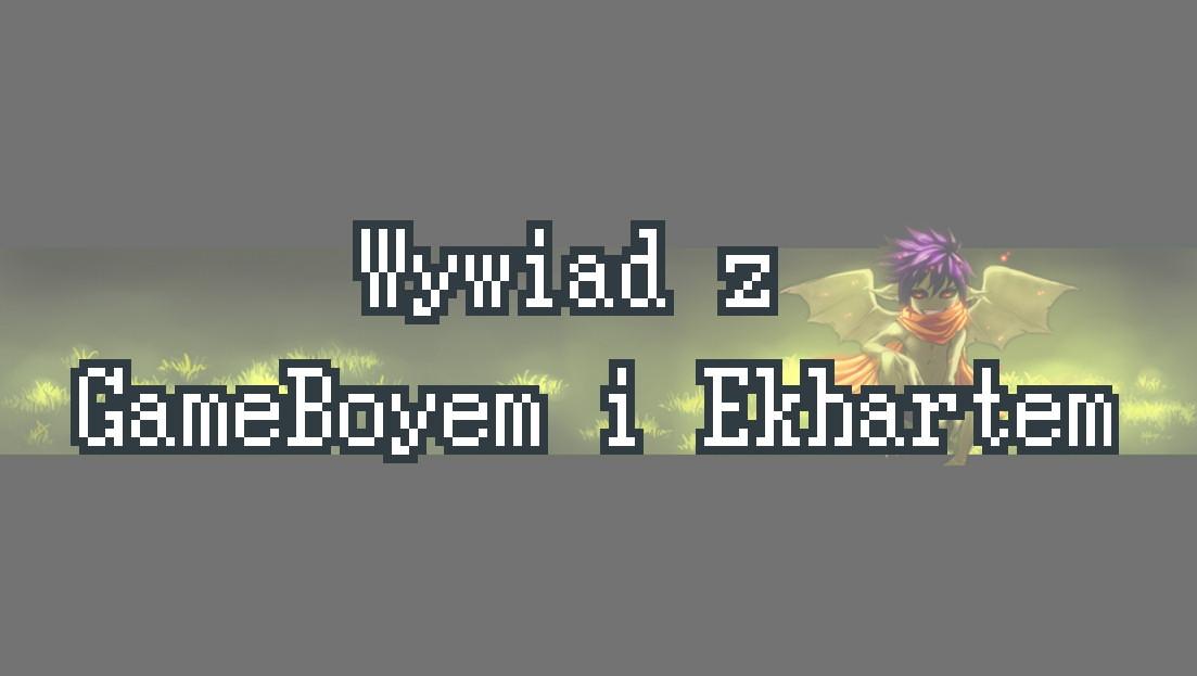 Wywiad z GameBoyem i Ekhartem