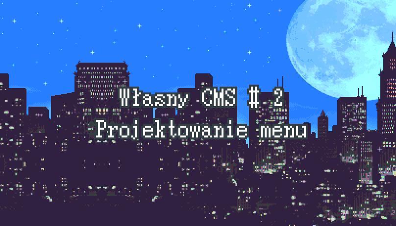 Własny CMS #2 – Projektowanie menu