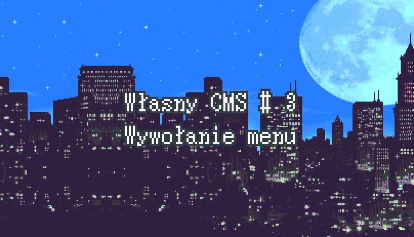 Własny CMS #3 – Wywołanie menu
