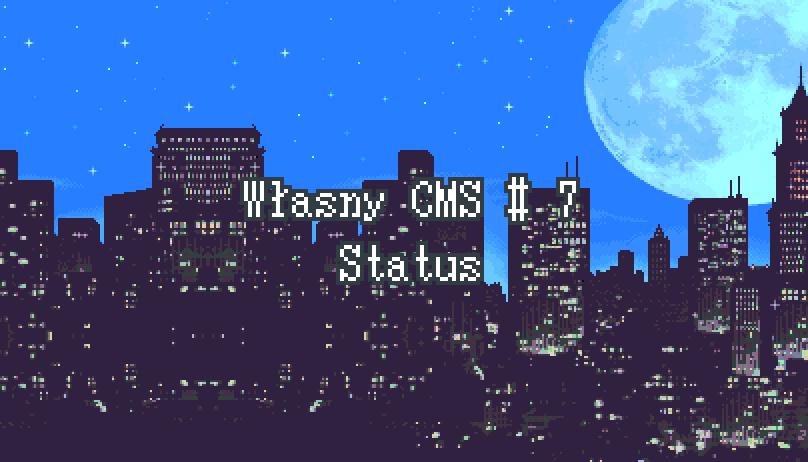 Własny CMS #7 – Status