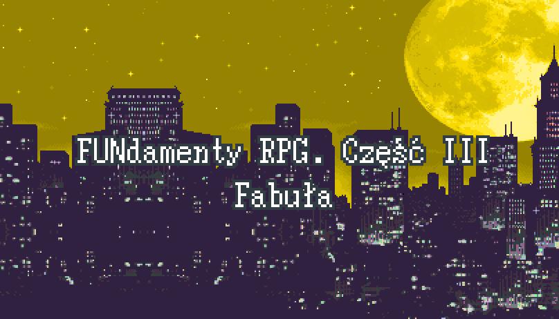 FUNdamenty RPG. Część III – Fabuła