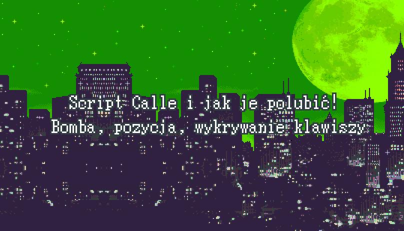 Script Calle i jak je polubić! – Bomba, pozycja, wykrywanie klawiszy