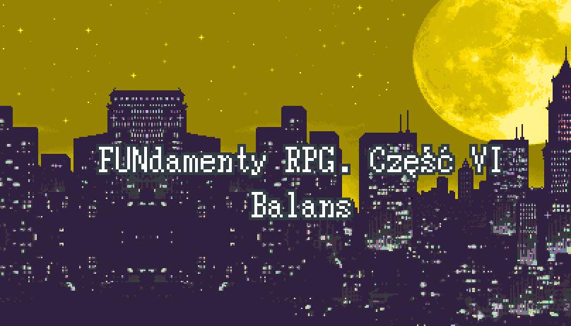 FUNdamenty RPG. Część VI – Balans